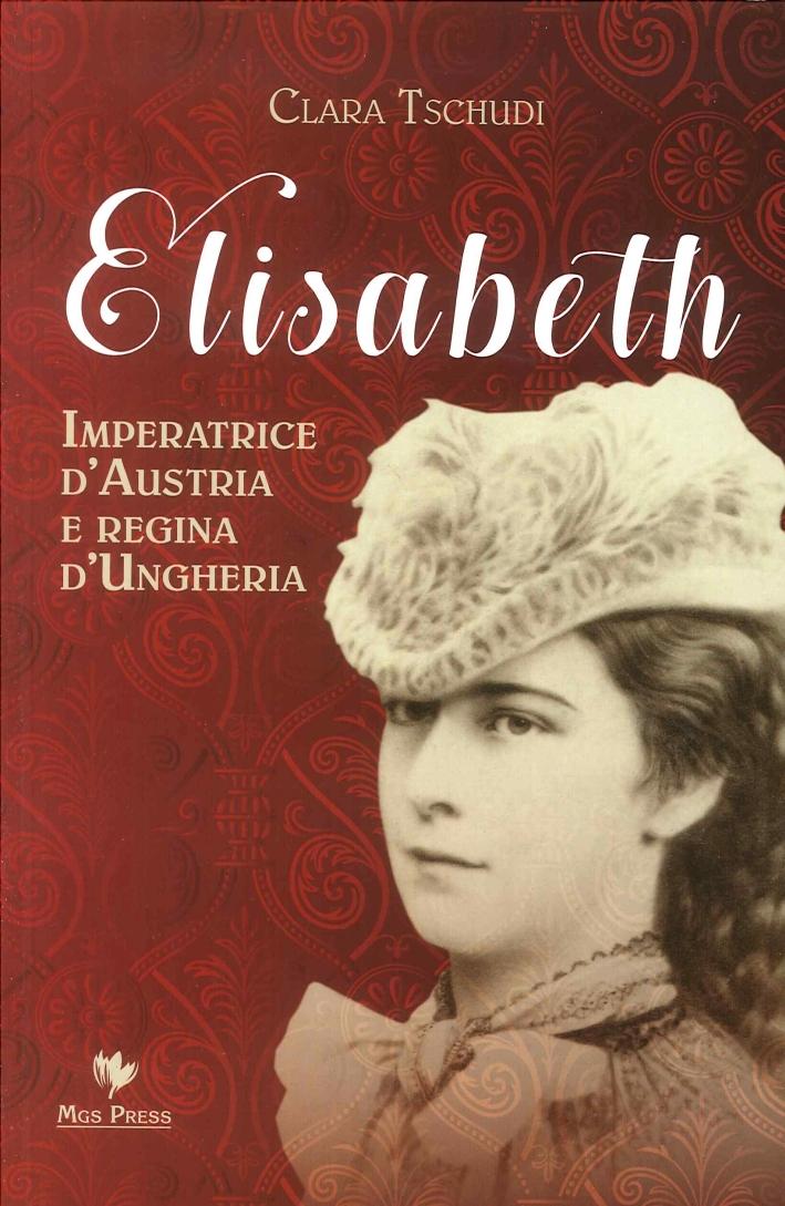 Elisabeth. Imperatrice d'Austria e Regina d'Ungheria.