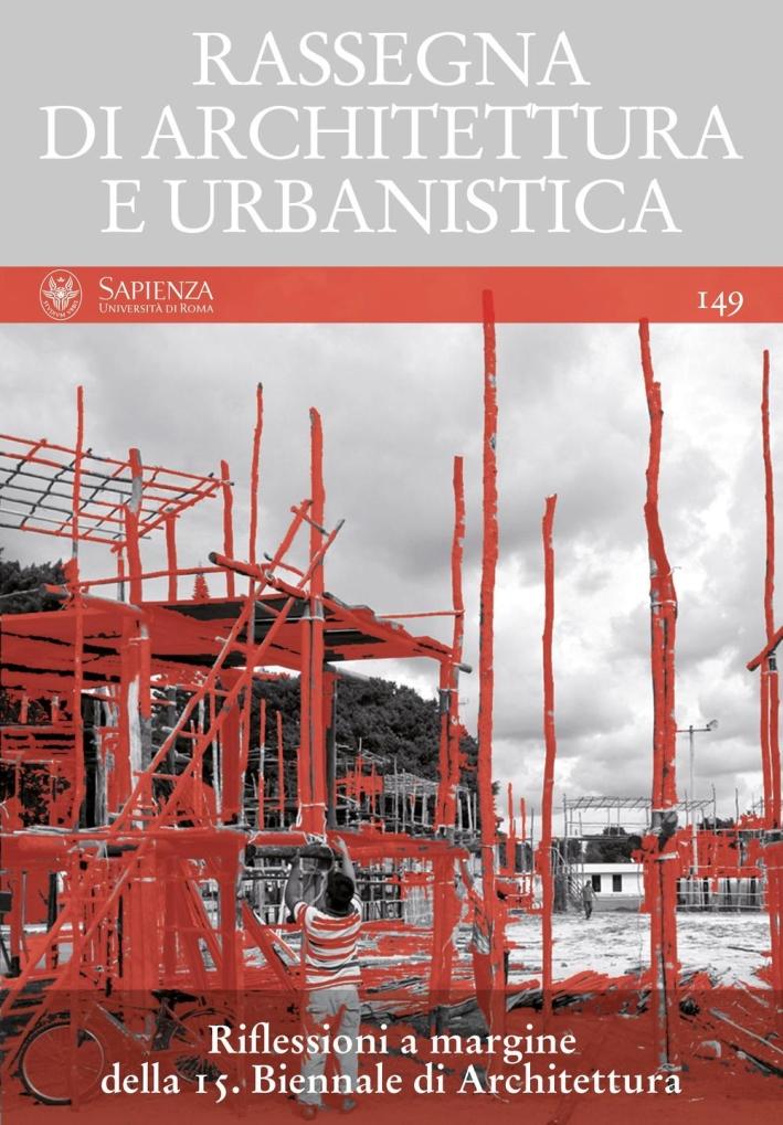 Rassegna di architettura e urbanistica. Ediz. multilingue. Vol. 149: Riflessioni a margine della 15ª Biennale di architettura.
