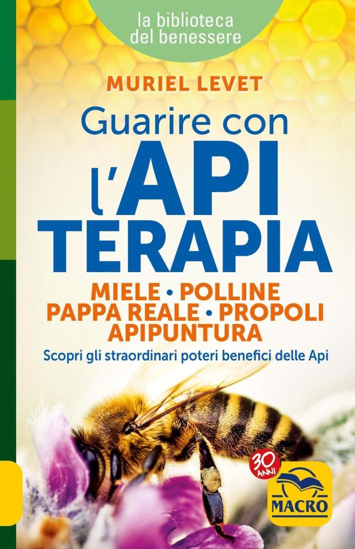 Guarire con l'apiterapia. Miele, polline, pappa reale, propoli, apipuntura. Scopri gli straordinari poteri terapeutici delle api.