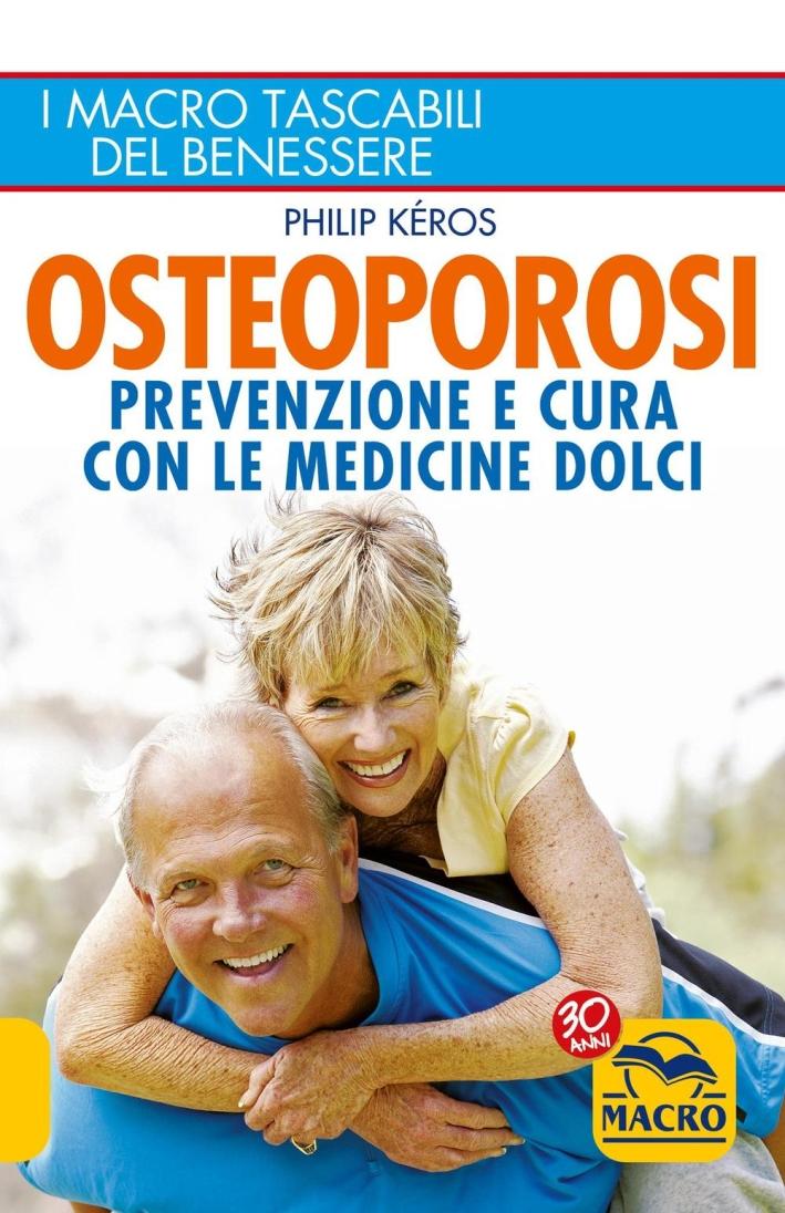 Osteoporosi. Prevenzione e cura con le medicine dolci.
