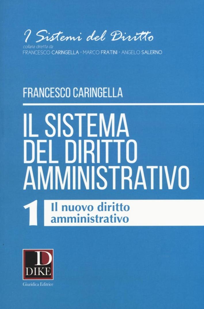 Il sistema del diritto amministrativo. Vol. 1: Il nuovo diritto amministrativo.