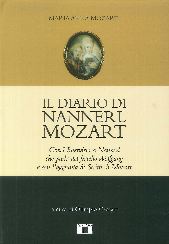 Il diario di Nannerl Mozart. Con l'intervista a Nannerl che parla del fratello Wolfgang e con l'aggiunta di scritti di Mozart.