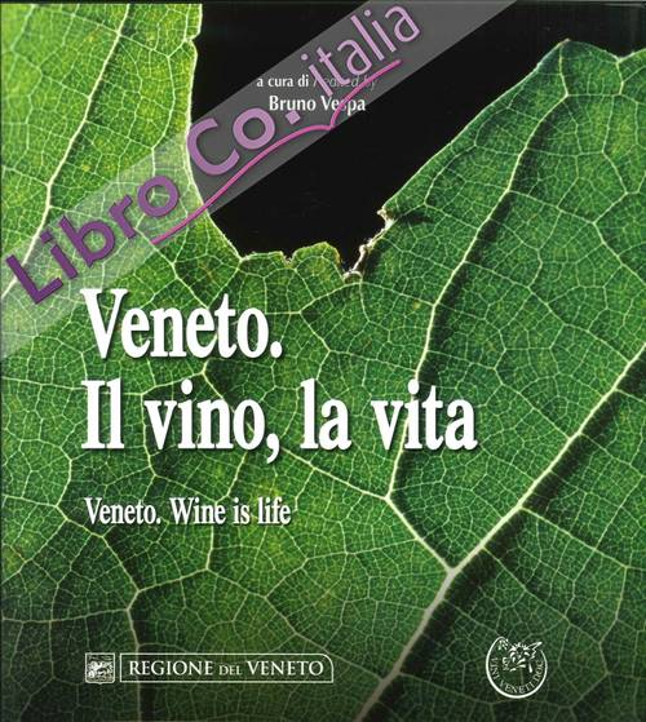 Veneto. Il Vino, la Vita. Veneto. Wine Is Life