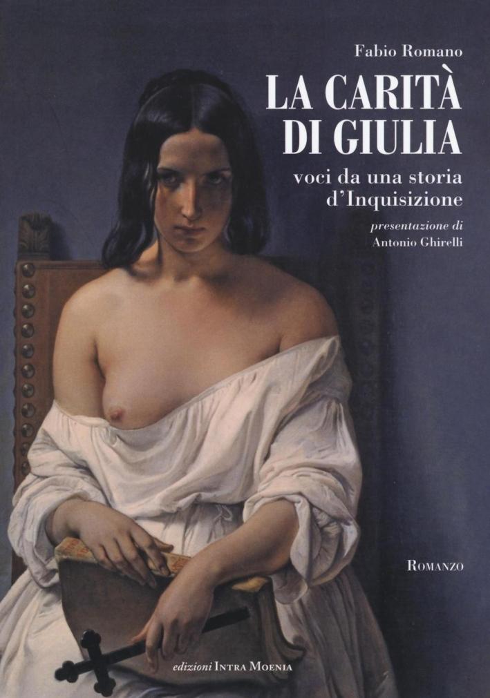La Carità di Giulia. Voci Da una Carità d'Inquisizione.