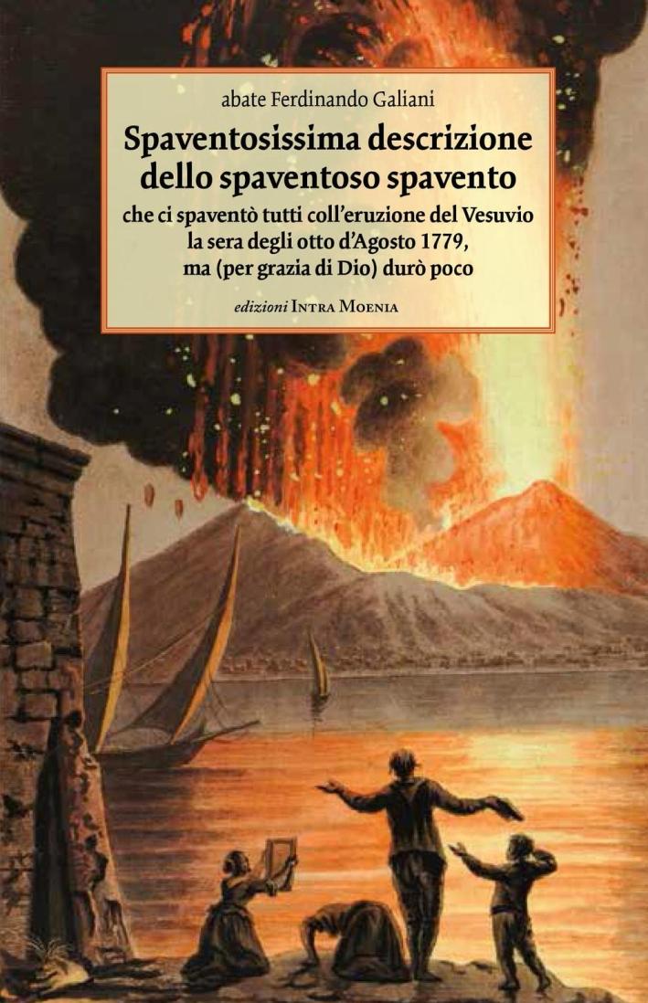 Spaventosissima Descrizione dello Spaventoso Spavento che ci Spaventò Tutti Coll'Eruzione del Vesuvio la Sera degli Otto d'Agosto 1779, ma (Per Grazia di Dio) Durò Poco.