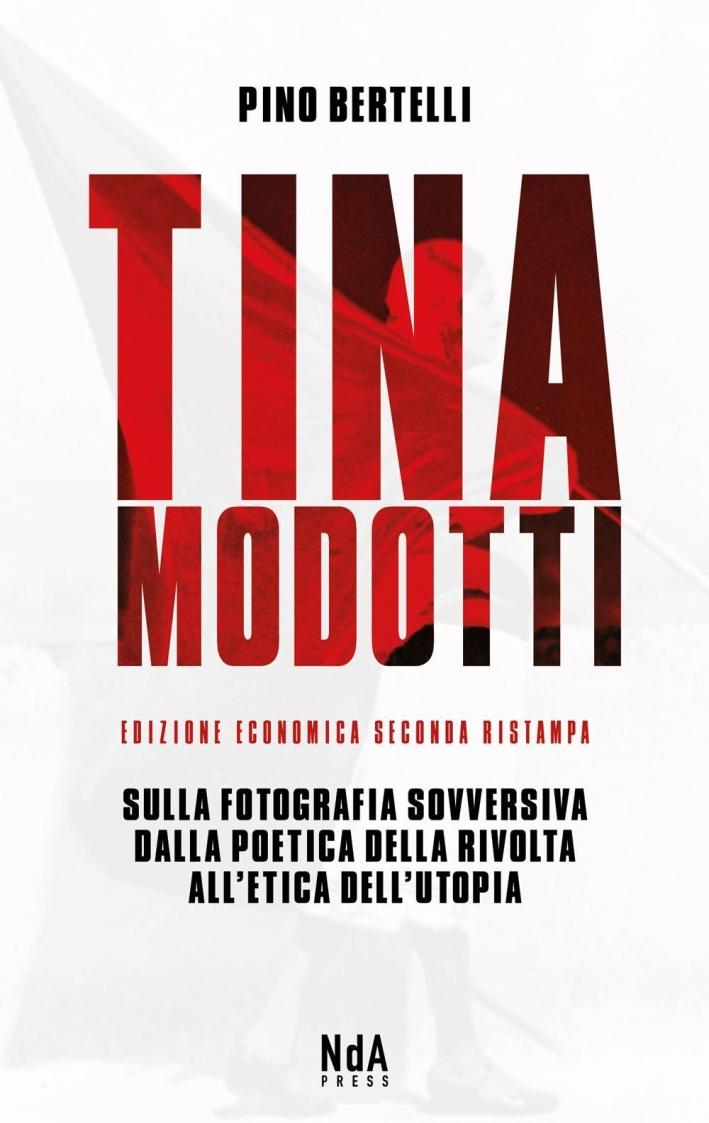 Tina Modotti. Sulla fotografia sovversiva. Dalla poetica della rivolta all'etica dell'utopia.