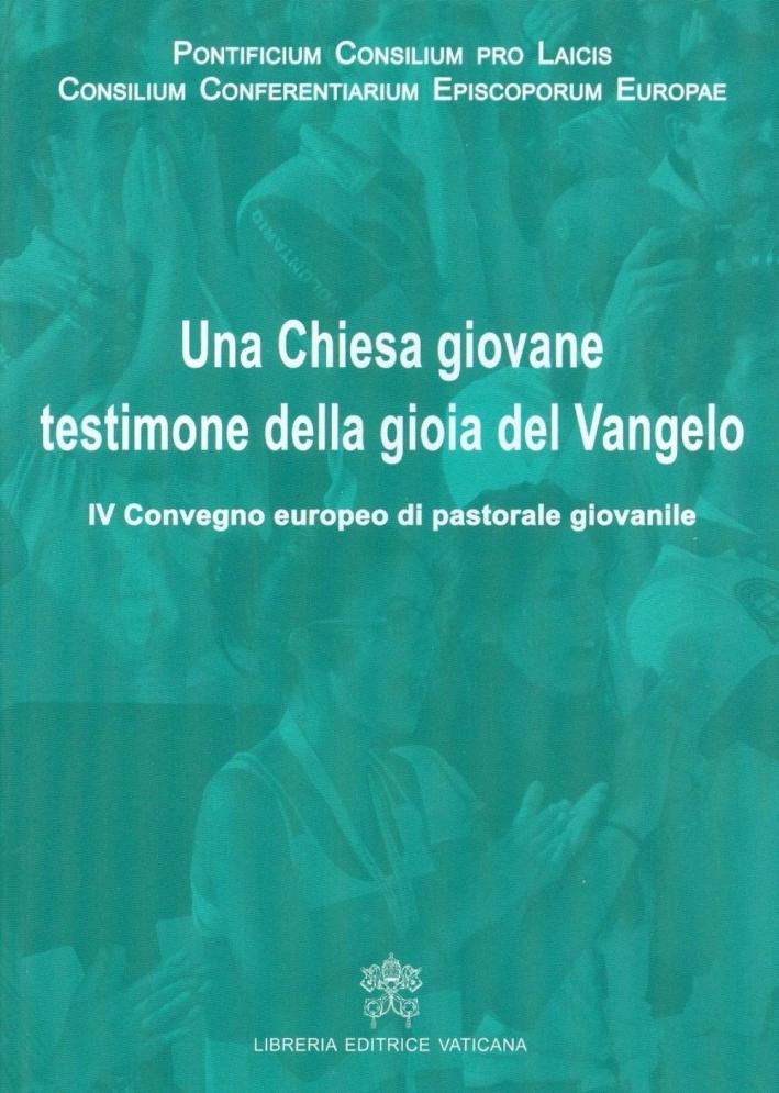 Una Chiesa giovane testimone della gioia del Vangelo. IV Convegno europeo di pastorale giovanile.