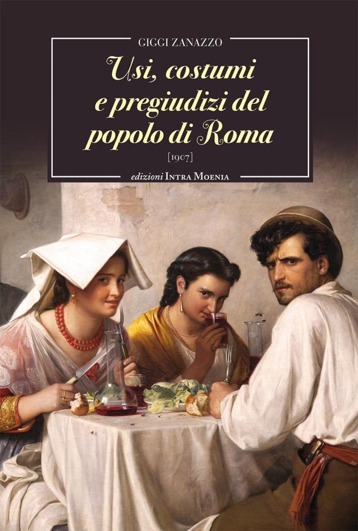 Usi, costume e pregiudizi del popolo di Roma.