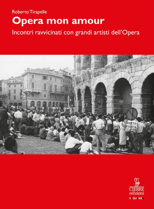 Opera, mon amour. Incontri ravvicinati con grandi artisti dell'Opera.