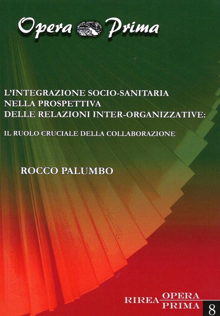 L'integrazione socio-sanitaria nella prospettiva delle relazioni inter-organizzative. Il ruolo cruciale della collaborazione.