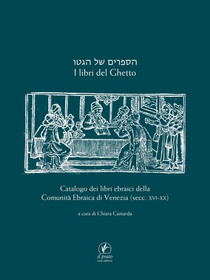 I Libri del Ghetto. Catalogo dei Libri Ebraici della Comunità Ebraica di Venezia (Secc. XVII-XX).