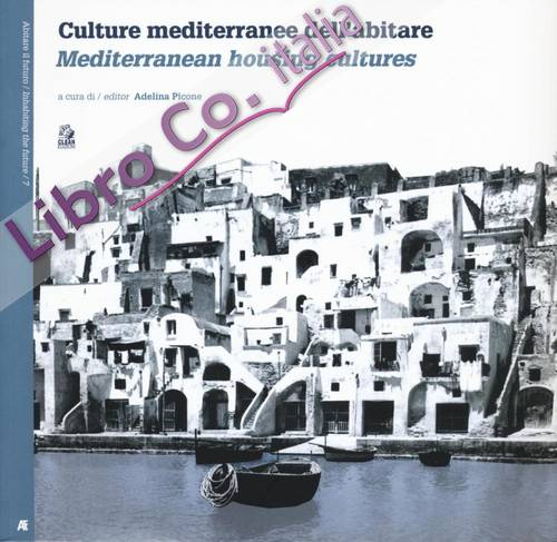 Culture Mediterranee dell'Abitare. Mediterranean Housing Cultures.