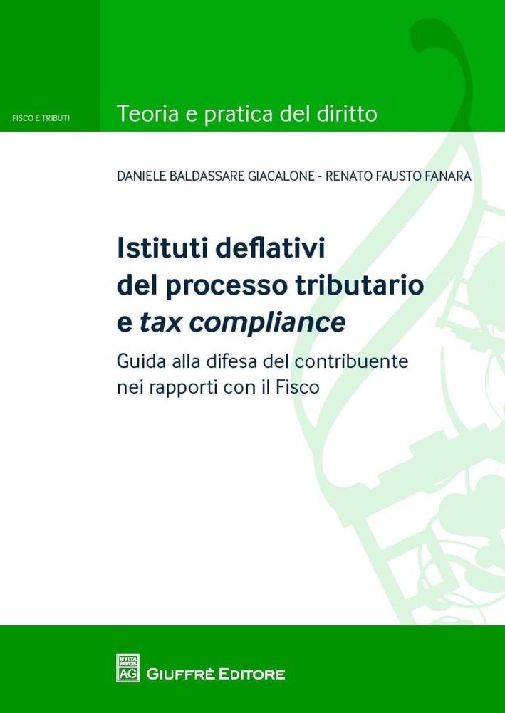 Istituti deflativi del processo tributario e tax compliance. Guida alla difesa del contribuente nei rapporti con il fisco.