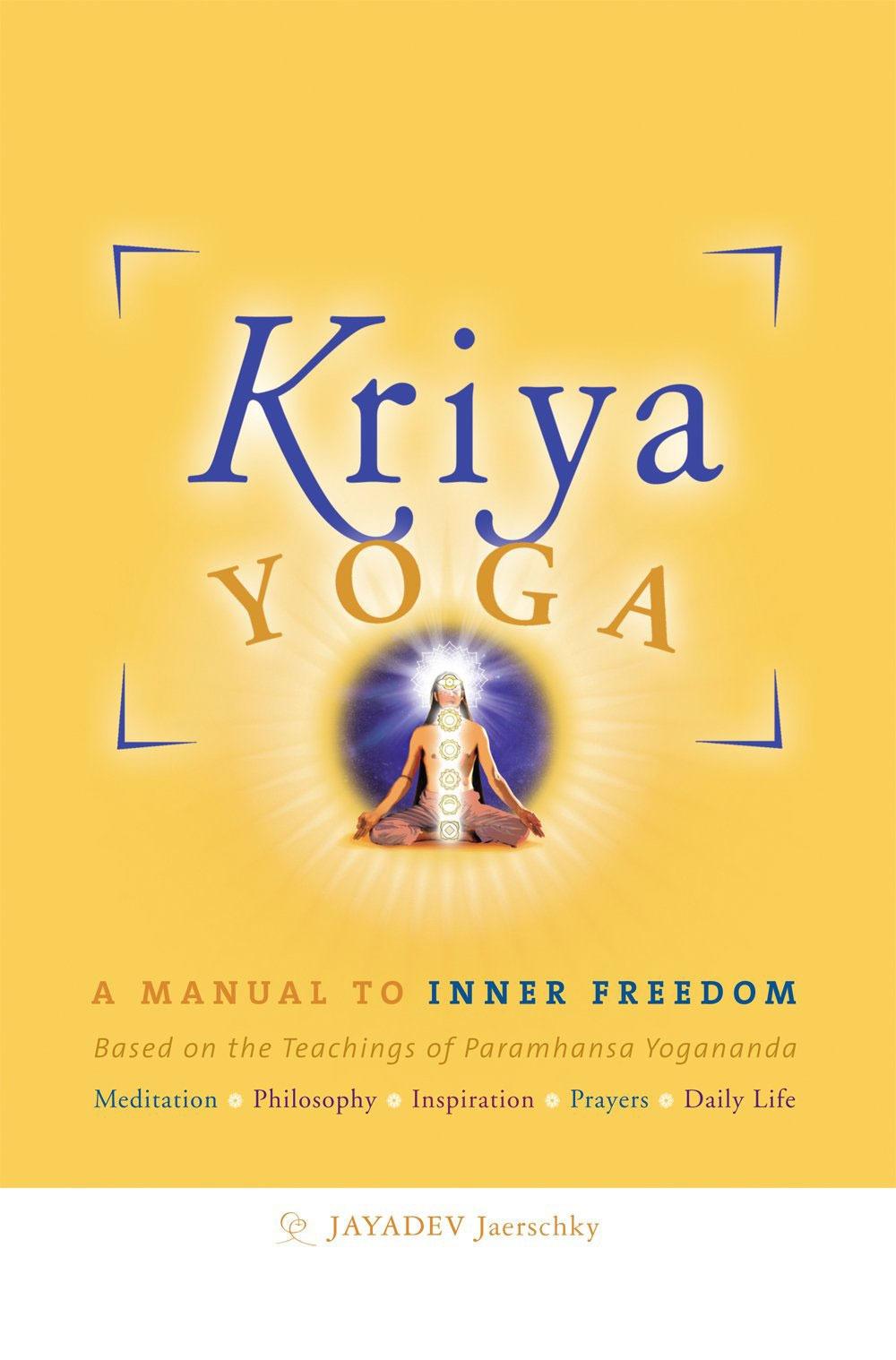 Kriya yoga. A manual to inner freedom. Based on the teachings of Paramhansa Yogananda