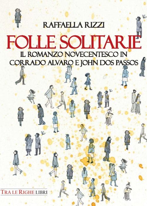 Folle solitarie. Il romanzo novecentesco in Corrado Alvaro e John Dos Passos.