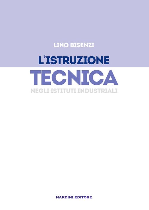 L'istruzione tecnica negli Istituti Industriali.