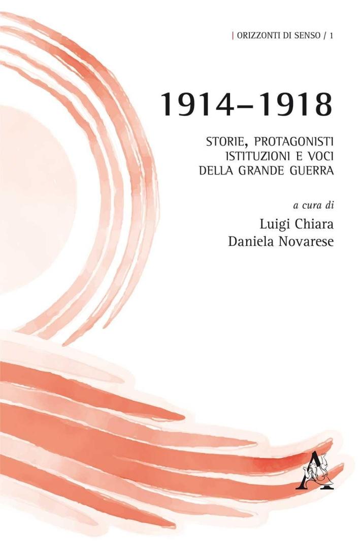 1914-1918. Storie, protagonisti, istituzioni e voci della grande guerra