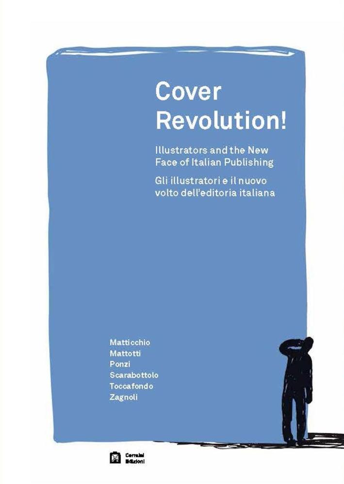 Cover revolution! Gli illustratori e il nuovo volto dell'editoria italiana. Ediz. italiana e inglese