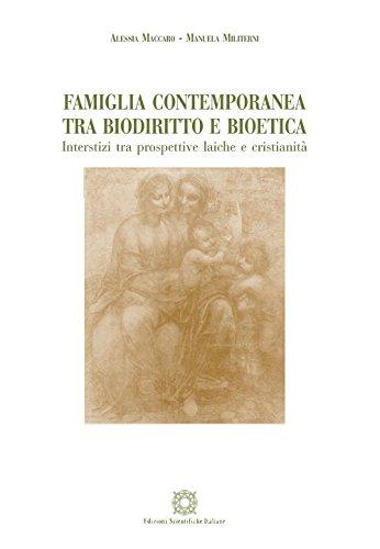 Famiglia contemporanea tra biodiritto e bioetica. Inserstizi tra prospettive laiche e cristianità.