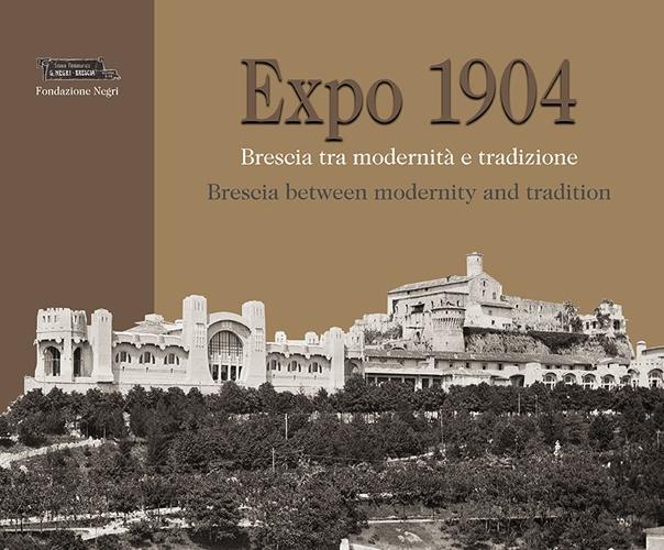 Expo 1904. Brescia tra modernità e tradizione. Ediz. multilingue.