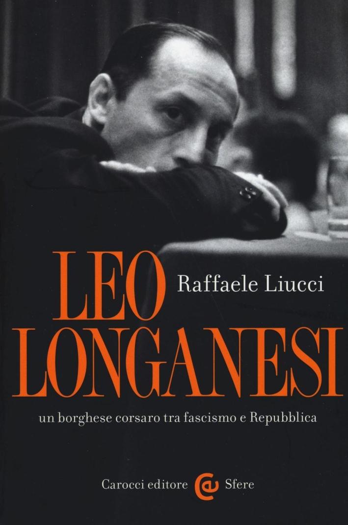 Leo Longanesi, un borghese corsaro tra fascismo e Repubblica.