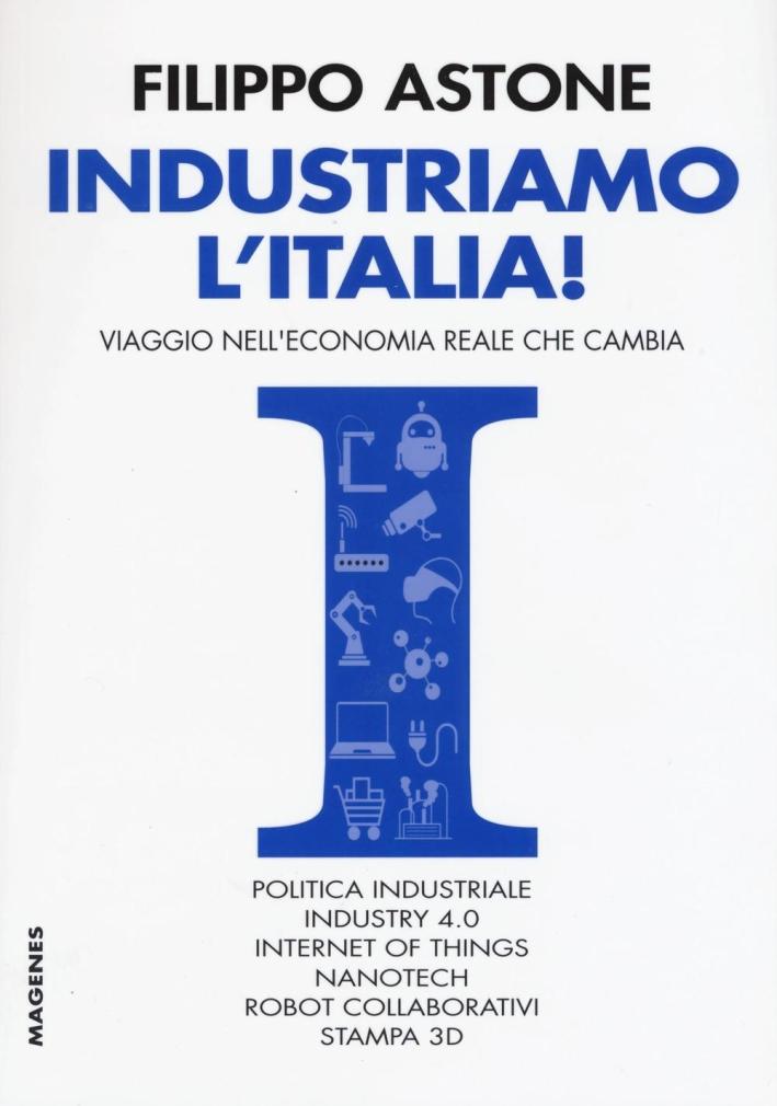 Industriamo l'Italia! Viaggio nell'economia reale che cambia.