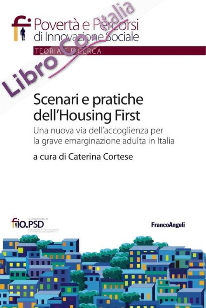 Scenari e pratiche dell'housing first. Una nuova via dell'accoglienza per la grave emarginazione adulta in Italia.