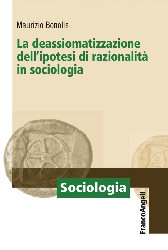 La deassiomatizzazione del principio di razionalità in sociologia.