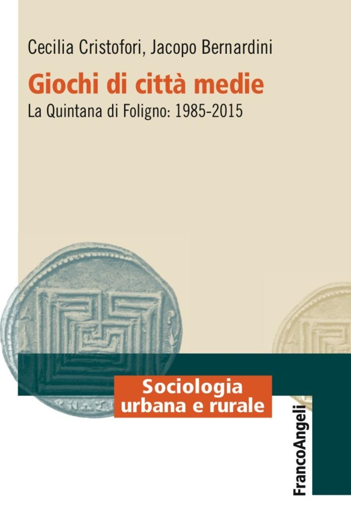 Giochi di città media. La Quintana di Foligno: 1985-2015.