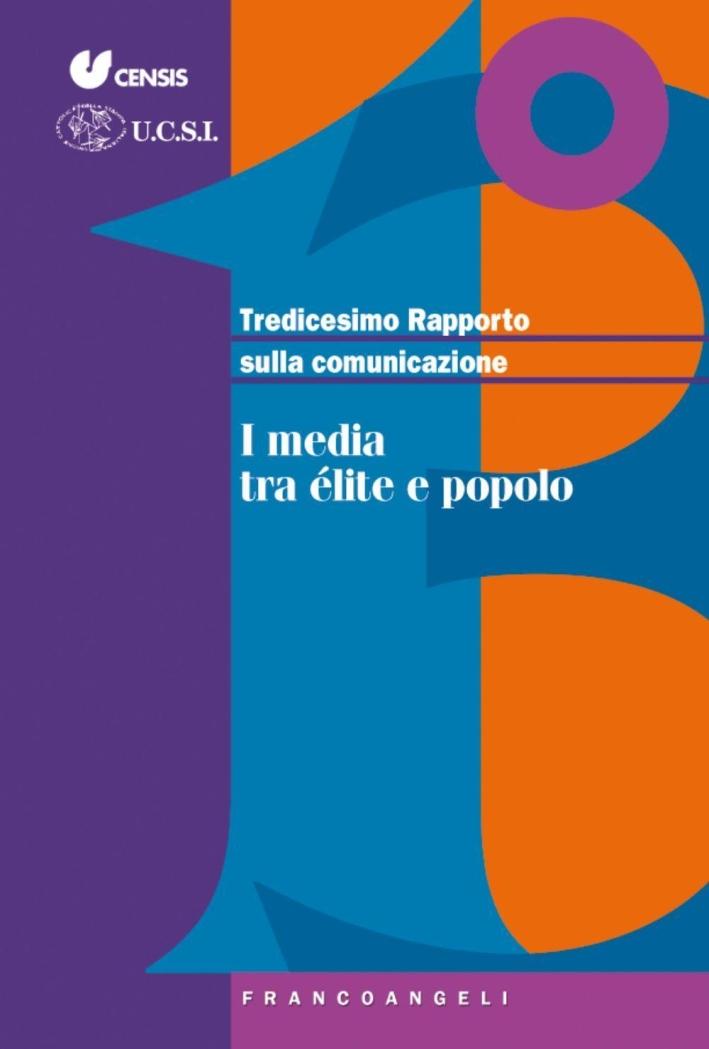 Tredicesimo rapporto sulla comunicazione. I media tra élite e popolo.