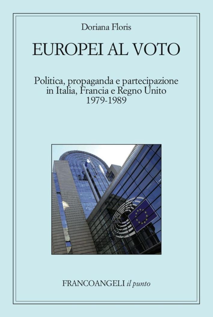 Europei al voto. Politica, propaganda e partecipazione in Italia, Francia e Regno Unito (1979-1989).