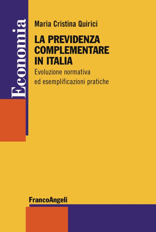 La previdenza complementare in Italia. Evoluzione normativa ed esemplificazioni pratiche.