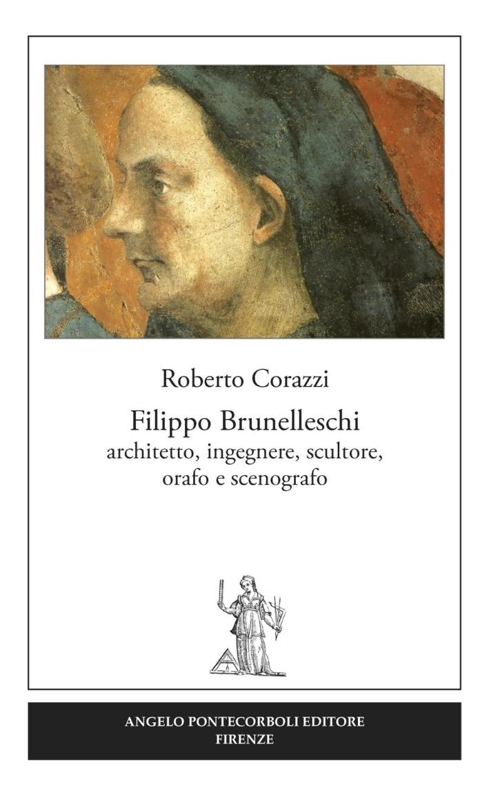Filippo Brunelleschi. Architetto, ingegnere, scultore, orafo e scenografo.