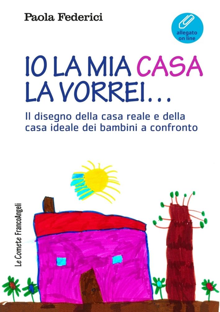 Io la mia casa la vorrei... Il disegno della casa reale e della casa dei sogni dei bambini.