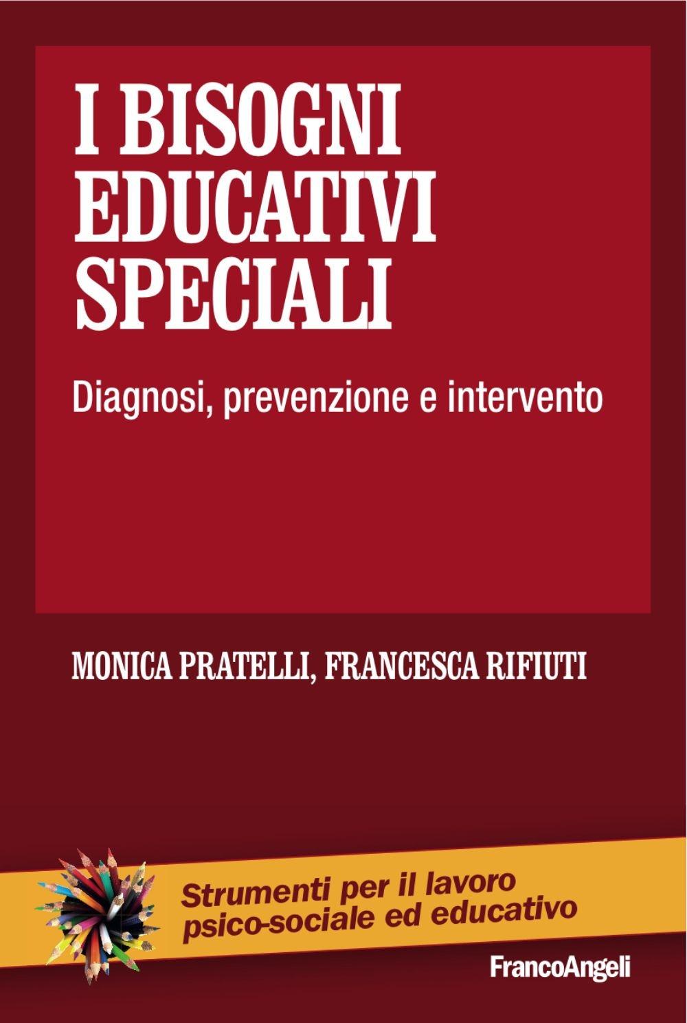 I bisogni educativi speciali. Diagnosi, prevenzione, intervento.