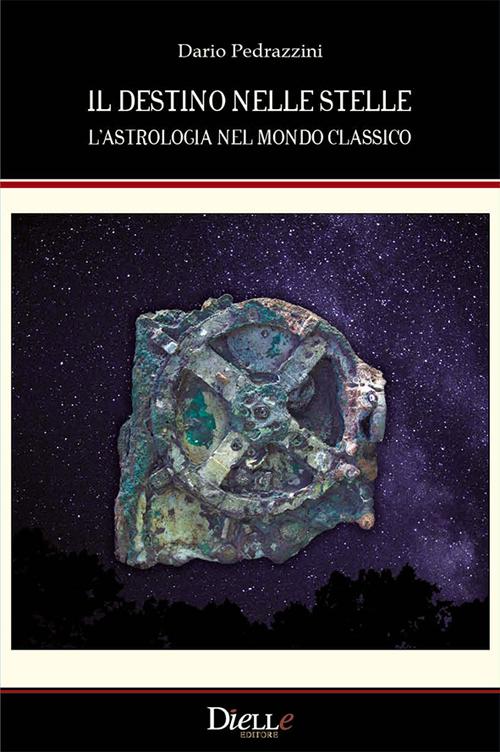 Il destino nelle stelle. L'astrologia nel mondo classico.