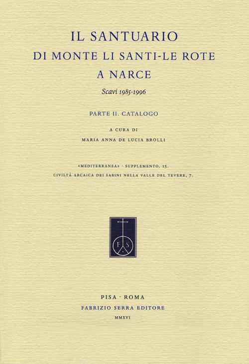 Il santuario di Monte Li Santi-Le Rote a Narce. Scavi 1985-1996. Vol. 2: Catalogo.