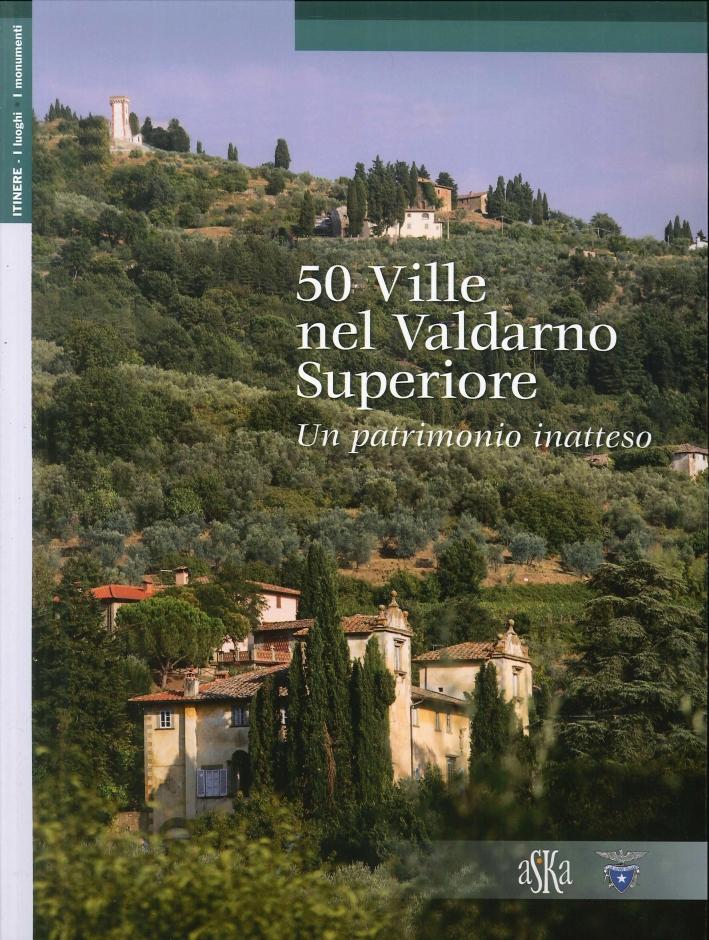 50 Ville nel Valdarno Superiore. Un Patrimonio Inatteso.