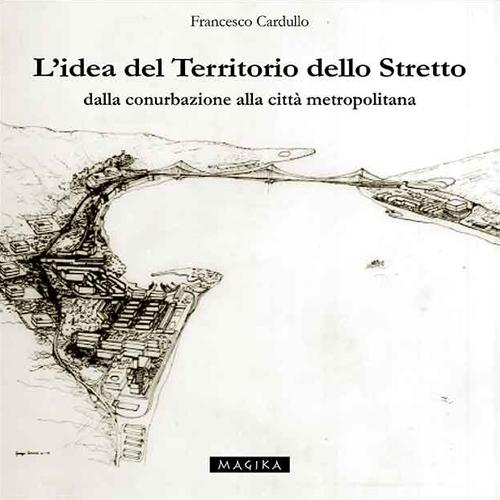 L'idea del territorio dello Stretto. Dalla conurbazione alla città metropolitana.