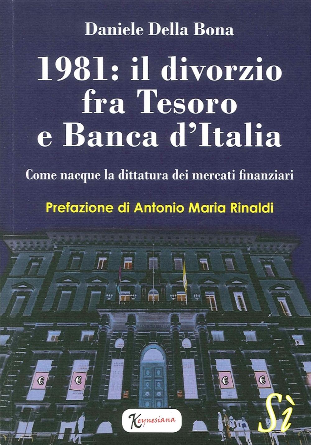 1981: il Divorzio fra Tesoro e Banca d'Italia. Come Nasque la Dittatura dei Mercati Finanziari.