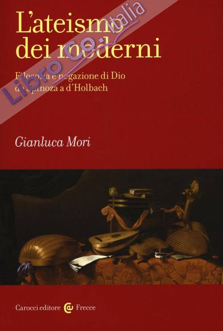L'ateismo dei moderni. Filosofia e negazione di Dio da Spinoza a D'Holbach.