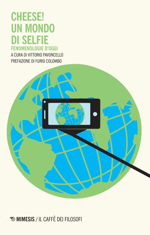 Cheese! Un mondo di selfie. Fenomenologie d'oggi.