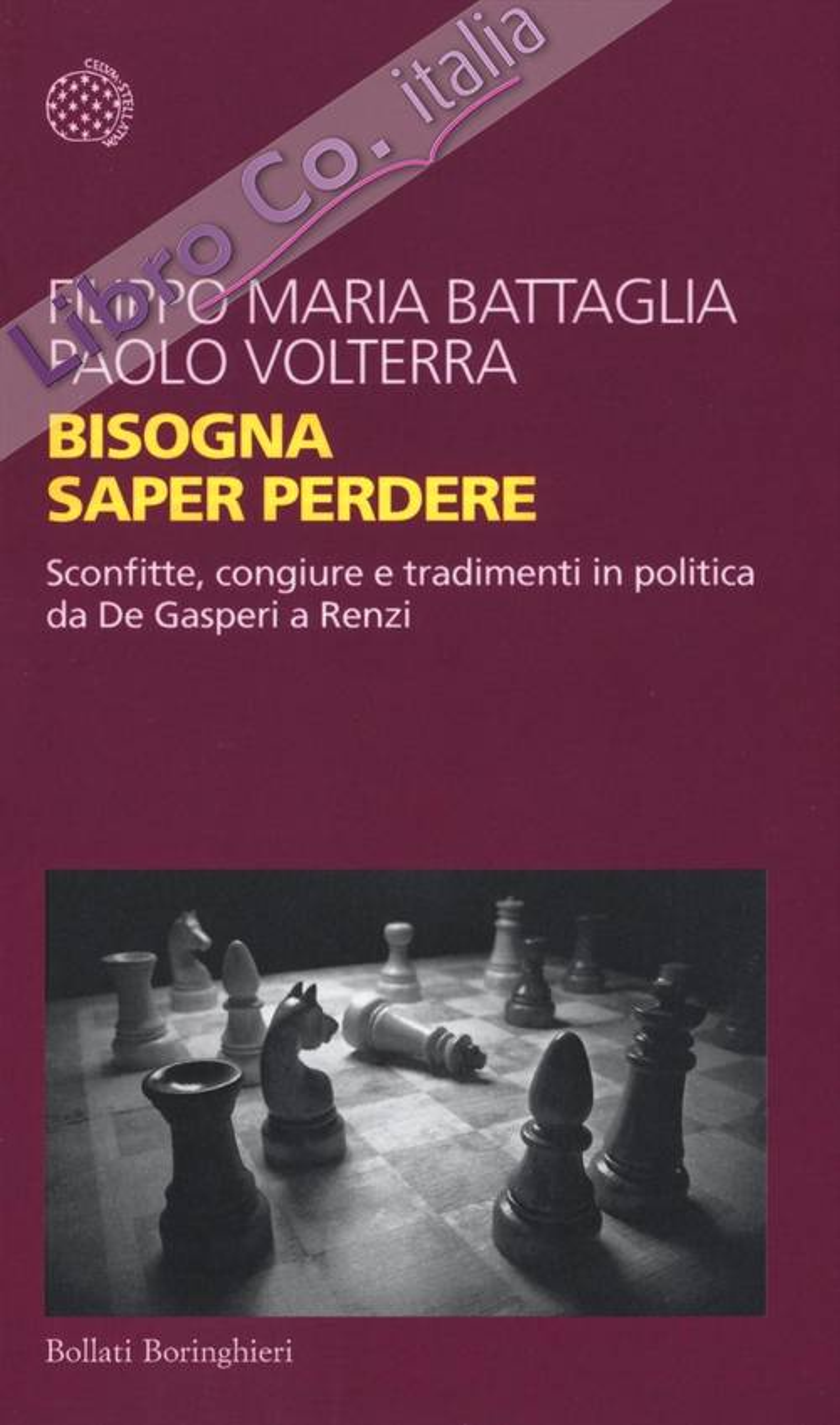 Bisogna saper perdere. Sconfitte, congiure e tradimenti in politica da De Gasperi a Renzi.