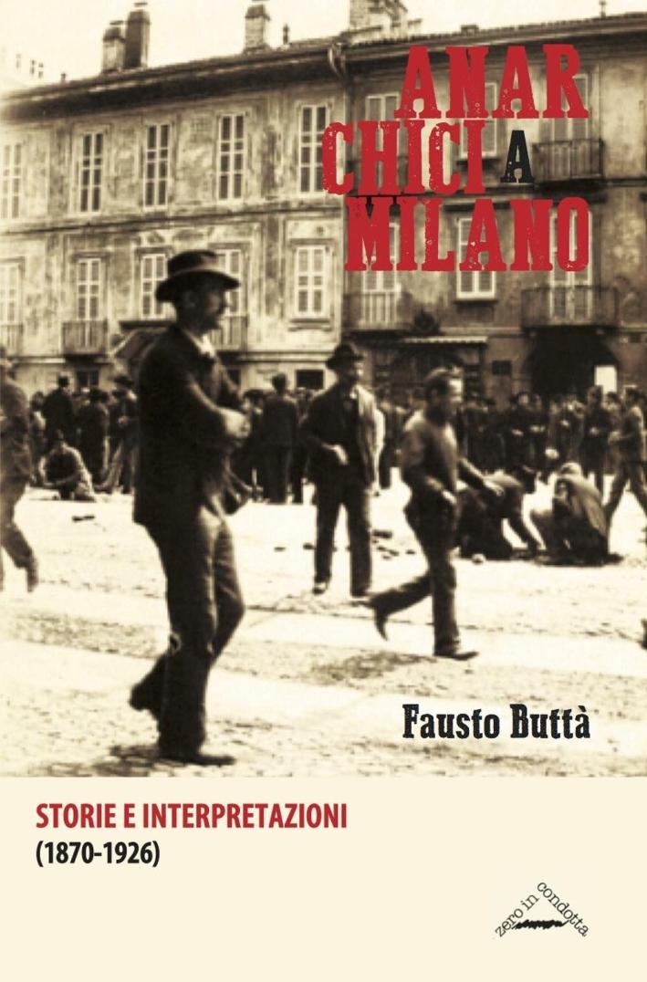 Anarchici a Milano (1870-1926). Storie e interpretazioni.