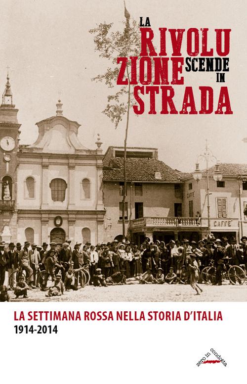 La rivoluzione scende in strada. La settimana rossa nella storia d'Italia 1914-2014.