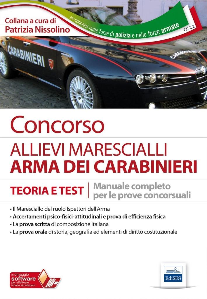 Concorso allievi marescialli Arma dei Carabinieri. Manuale completo per le prove concorsuali. Con software di simulazione.