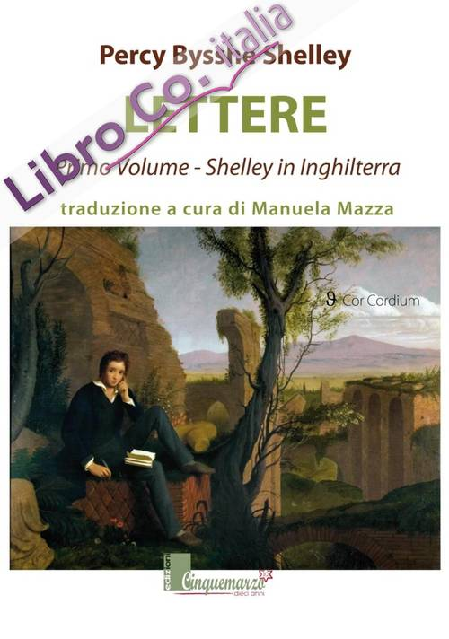 Lettere. Shelley in Inghilterra. Vol. 1.