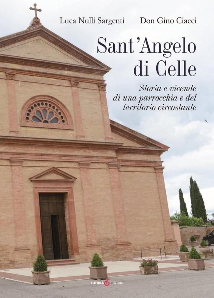 Sant'Angelo di Celle. Storia e vicende di una parrocchia e del territorio circostante.