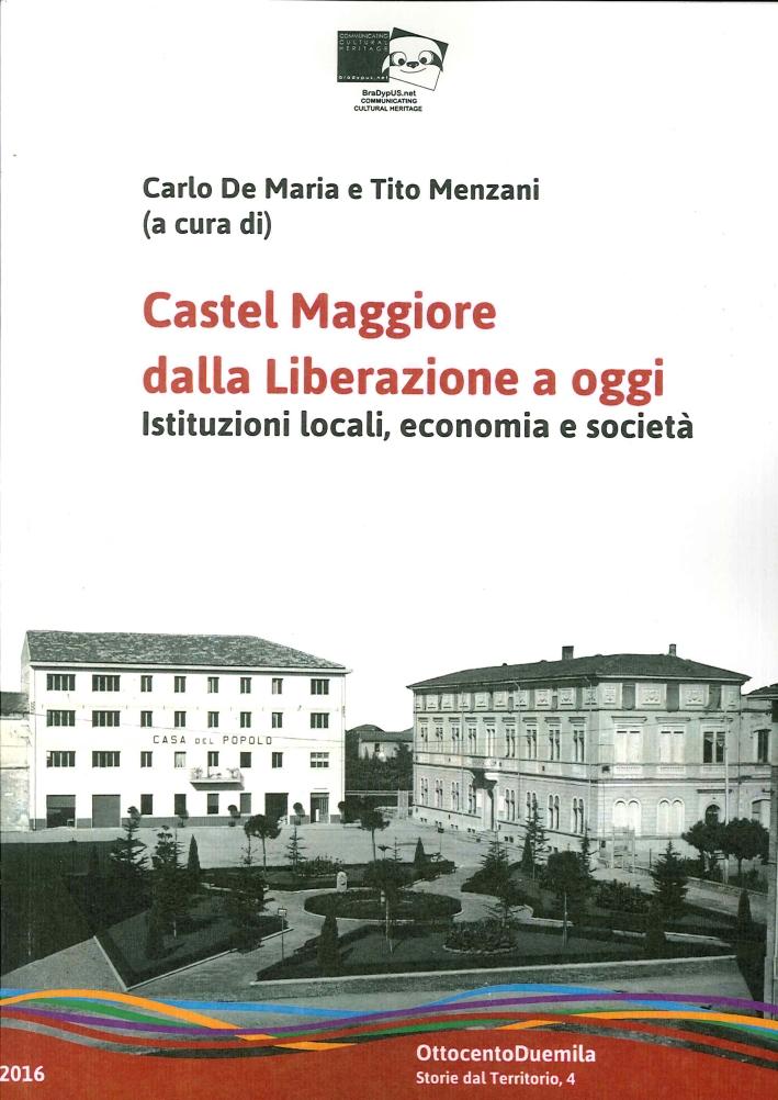 Castel Maggiore dalla Liberazione a Oggi. Istituzioni Locali, Economia e Società.