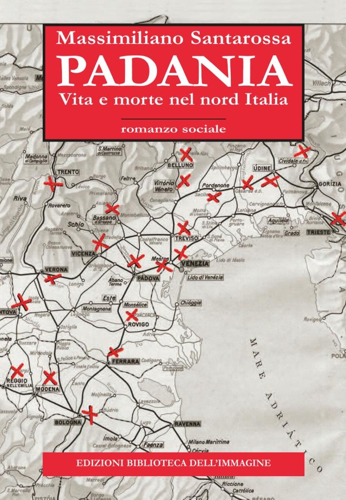 Padania. Vita e morte nel nord Italia.